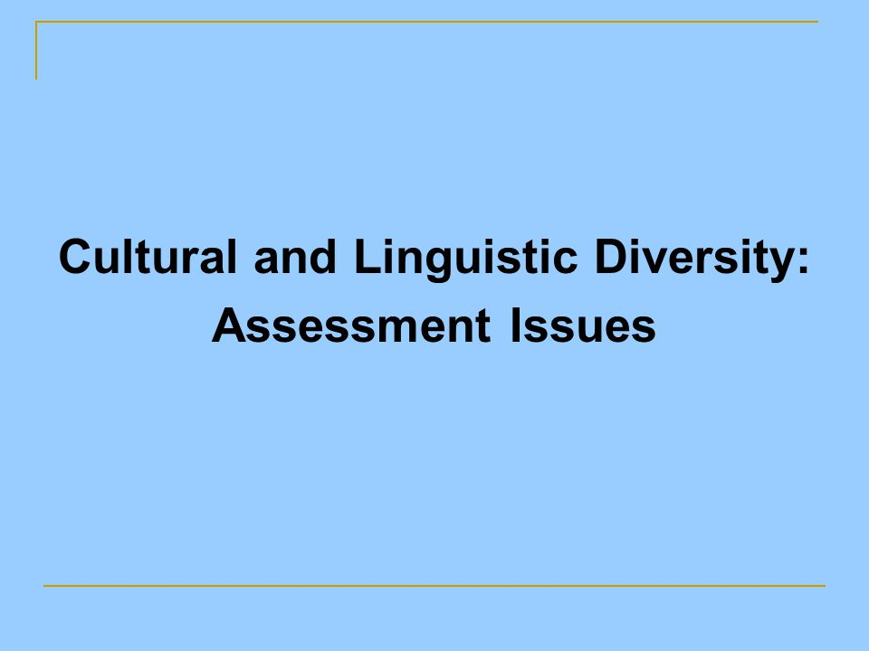 Cultural and Linguistic Diversity: Assessment Issues
