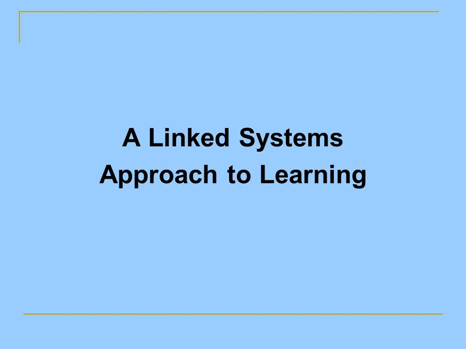 A Linked Systems Approach to Learning