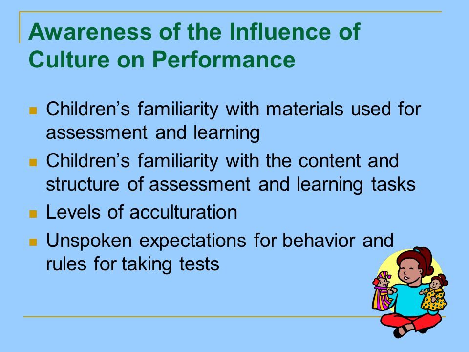 Awareness of the Influence of Culture on Performance Children's familiarity with materials used for assessment and learning Children's familiarity wit