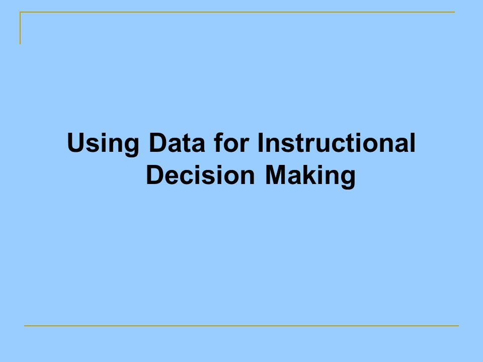 Using Data for Instructional Decision Making