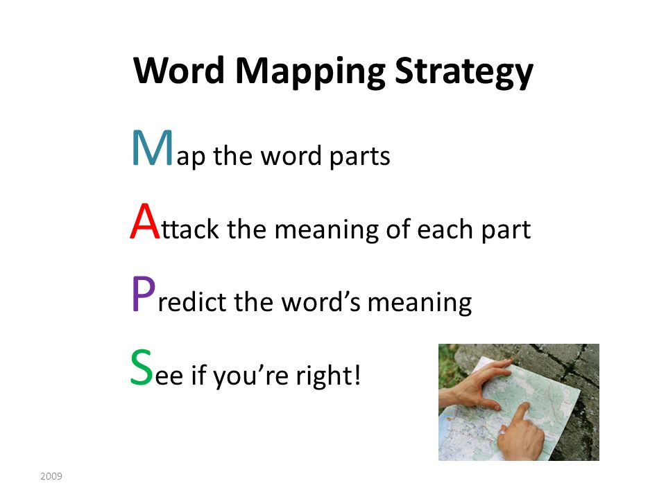 Word Mapping Strategy M ap the word parts A ttack the meaning of each part P redict the word's meaning S ee if you're right.