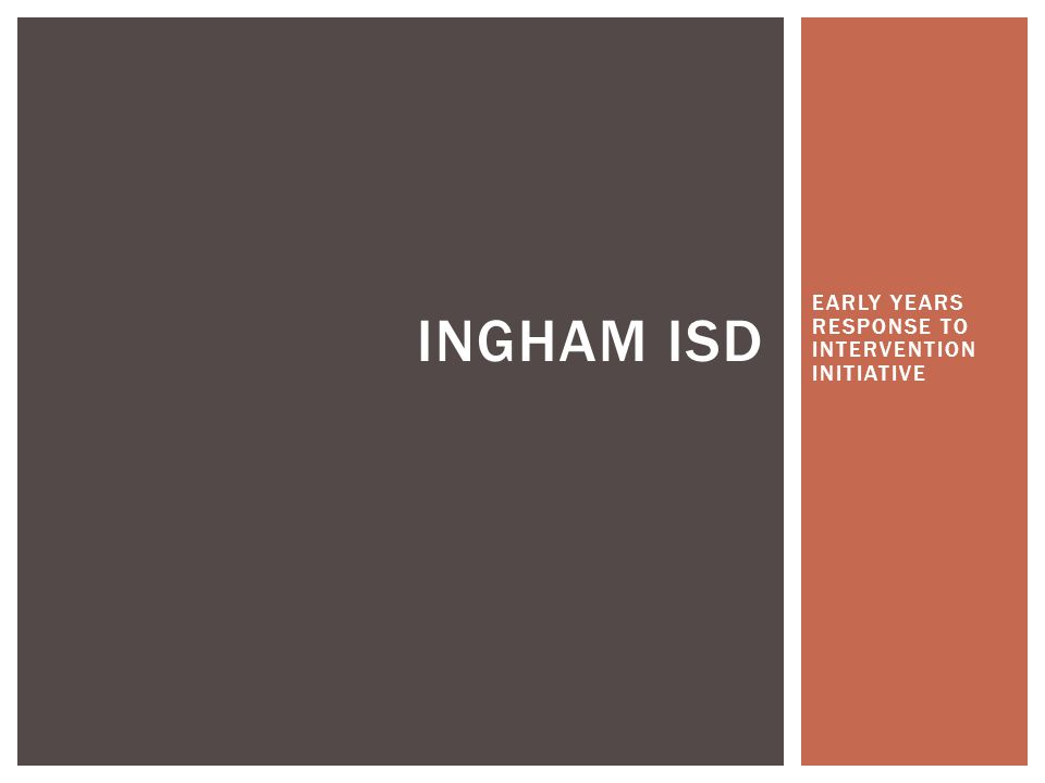 EARLY YEARS RESPONSE TO INTERVENTION INITIATIVE INGHAM ISD