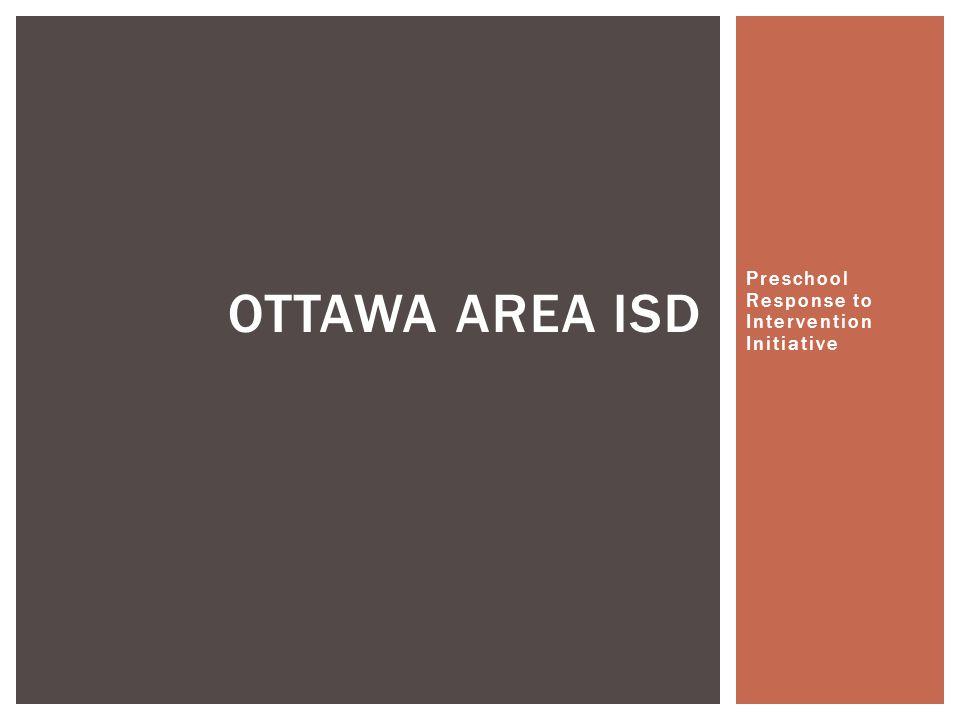 Preschool Response to Intervention Initiative OTTAWA AREA ISD