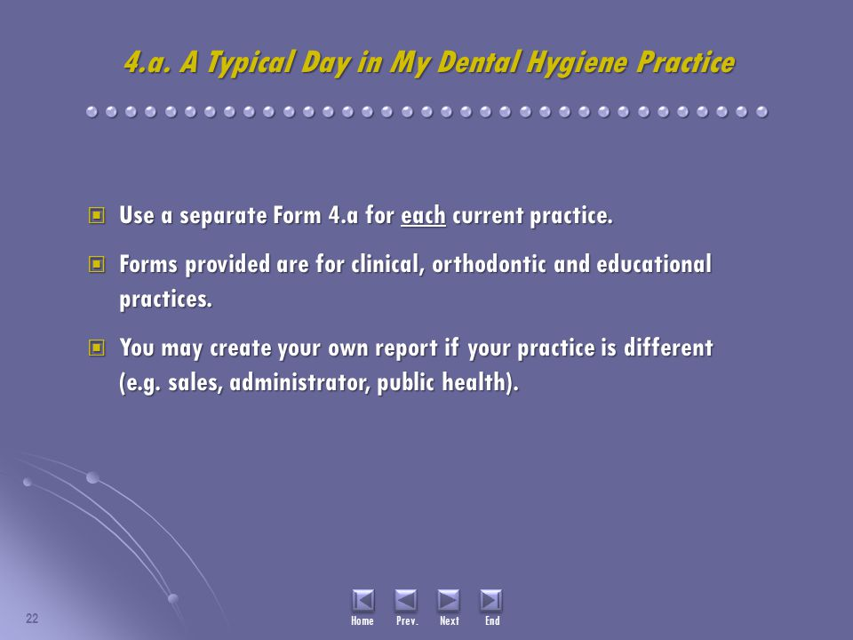 4.a. A Typical Day in My Dental Hygiene Practice Use a separate Form 4.a for each current practice. Use a separate Form 4.a for each current practice.