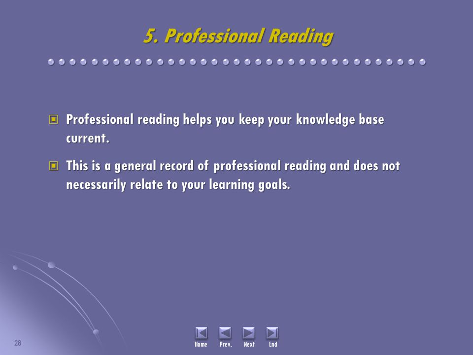 5. Professional Reading Professional reading helps you keep your knowledge base current. Professional reading helps you keep your knowledge base curre