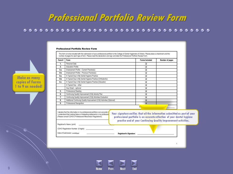 9 Professional Portfolio Review Form Your signature verifies that all the information submitted as part of your professional portfolio is an accurate reflection of your dental hygiene practice and of your Continuing Quality Improvement activities.