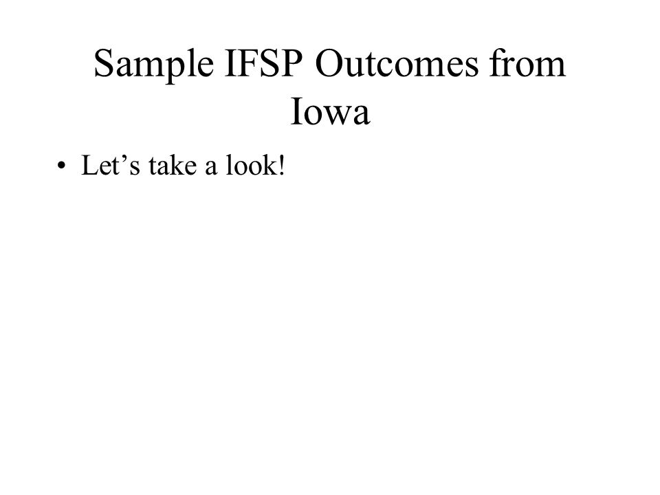 Sample IFSP Outcomes from Iowa Let's take a look!