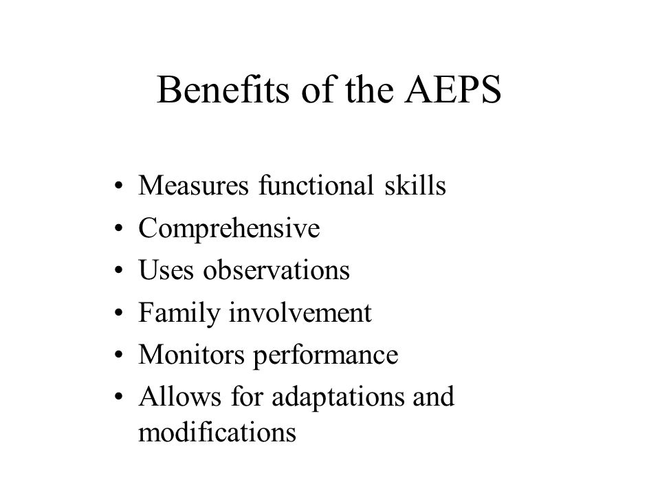 Benefits Continues Items translate into IFSP/IEP goals and objectives Items can be generalized across settings, materials and people Strong Research Base Forms available in English and Spanish