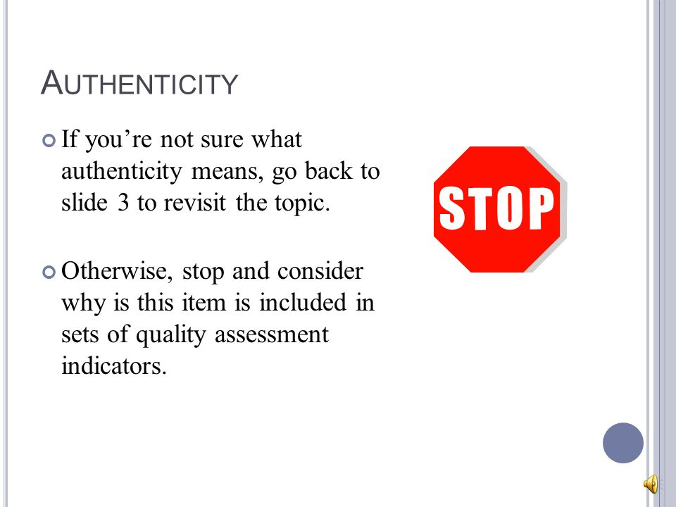 A UTHENTICITY If you're not sure what authenticity means, go back to slide 3 to revisit the topic. Otherwise, stop and consider why is this item is in