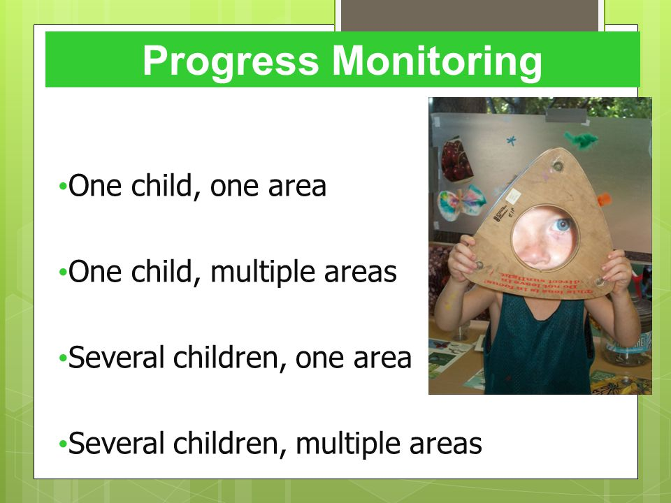 Progress Monitoring One child, one area One child, multiple areas Several children, one area Several children, multiple areas