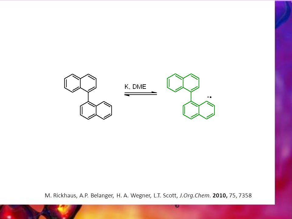 M. Rickhaus, A.P. Belanger, H. A. Wegner, L.T. Scott, J.Org.Chem. 2010, 75, 7358