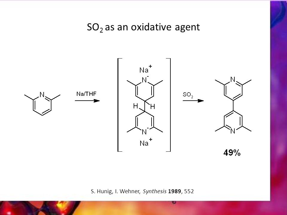SO 2 as an oxidative agent S. Hunig, I. Wehner, Synthesis 1989, 552