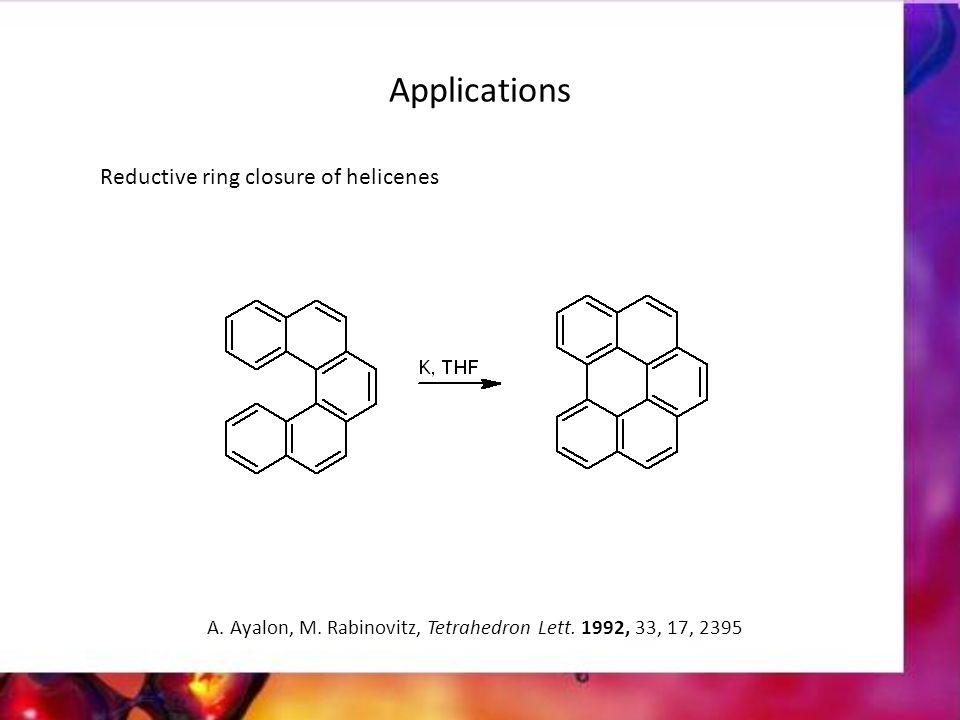 Reductive ring closure of helicenes A. Ayalon, M. Rabinovitz, Tetrahedron Lett. 1992, 33, 17, 2395