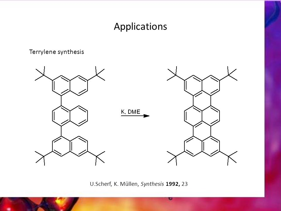 Applications Terrylene synthesis U.Scherf, K. Müllen, Synthesis 1992, 23