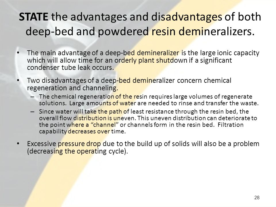 STATE the advantages and disadvantages of both deep-bed and powdered resin demineralizers.