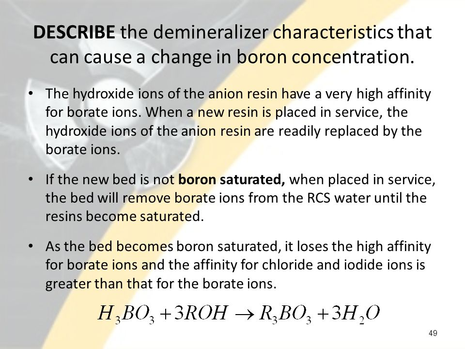 Increasing temperature can affect the boron affinity for the resin – At lower temperature, the borate ion bonding to the exchange site contains three boron atoms.