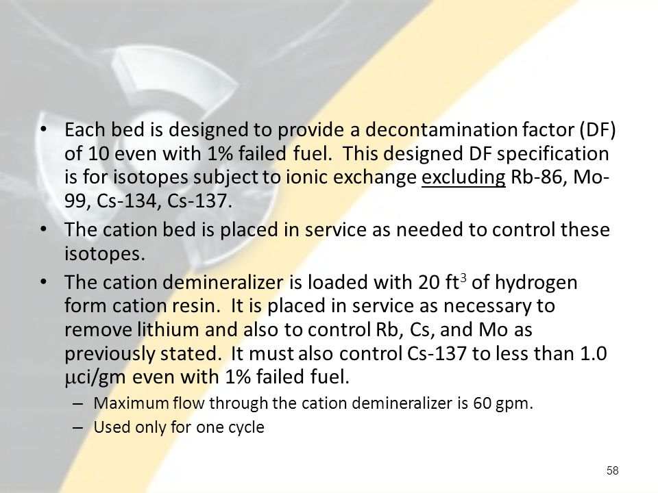 Each bed is designed to provide a decontamination factor (DF) of 10 even with 1% failed fuel. This designed DF specification is for isotopes subject t