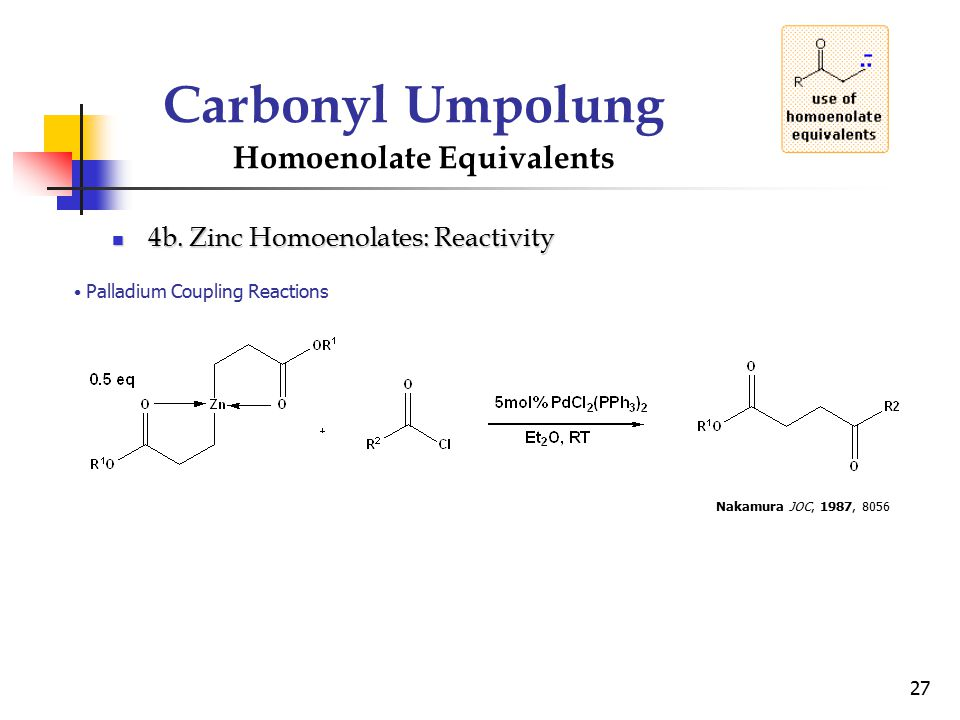 27 Carbonyl Umpolung Homoenolate Equivalents 4b. Zinc Homoenolates: Reactivity 4b. Zinc Homoenolates: Reactivity Palladium Coupling Reactions Nakamura