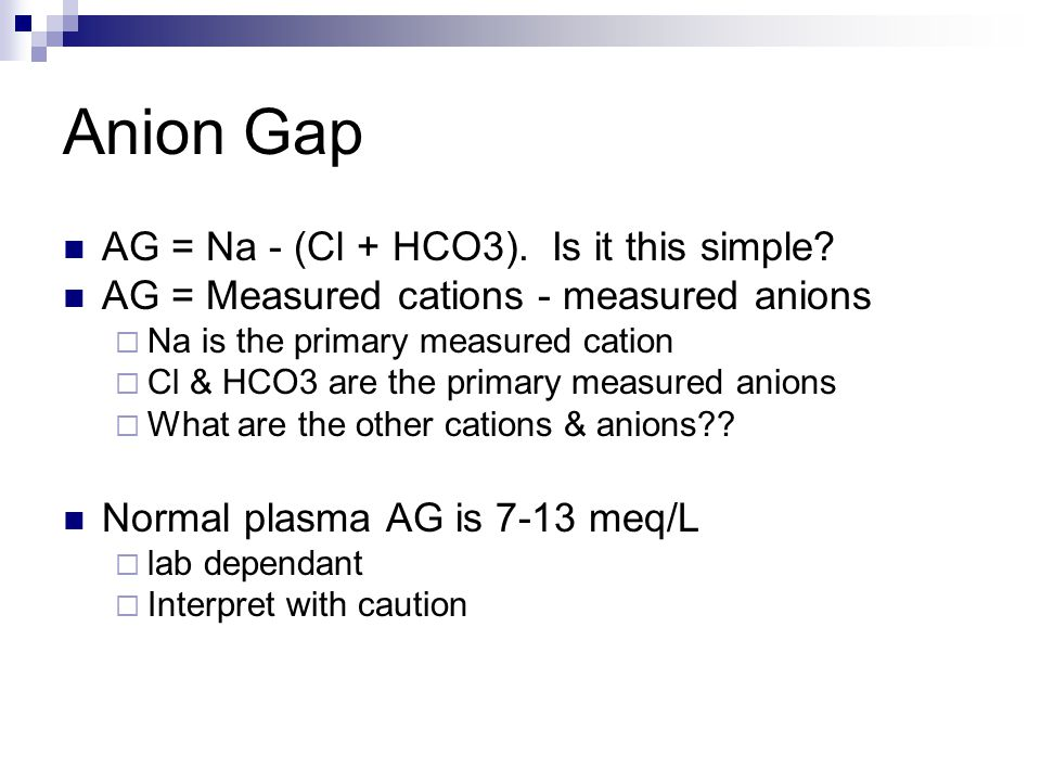 Anion Gap AG = Na - (Cl + HCO3). Is it this simple.