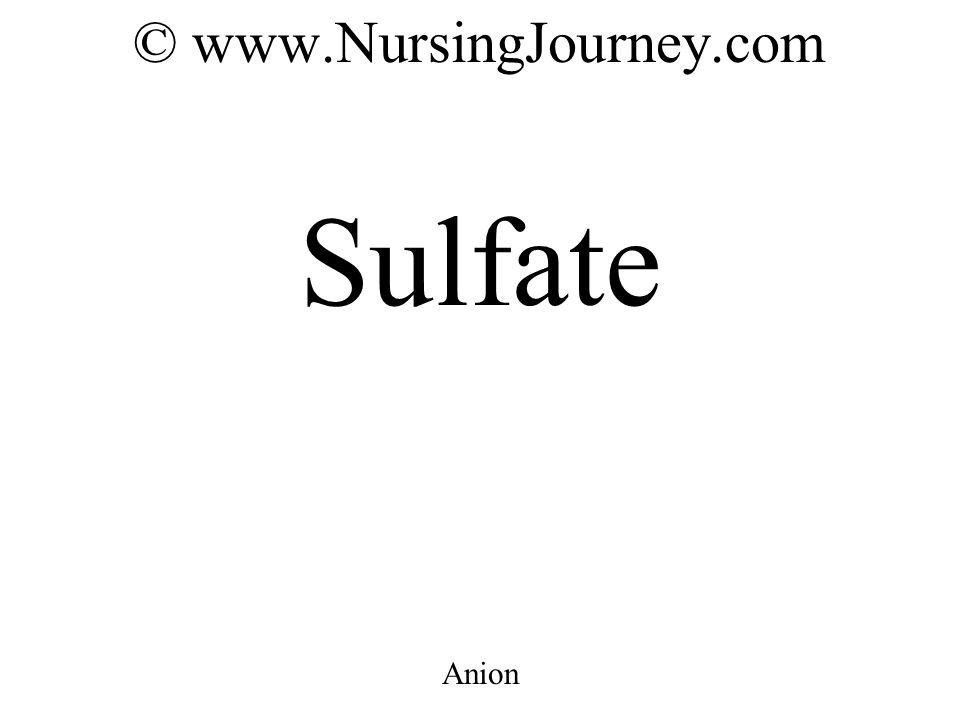 © www.NursingJourney.com Sulfate Anion