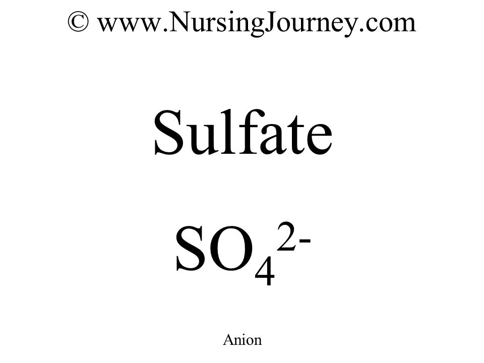 © www.NursingJourney.com Sulfate SO 4 2- Anion