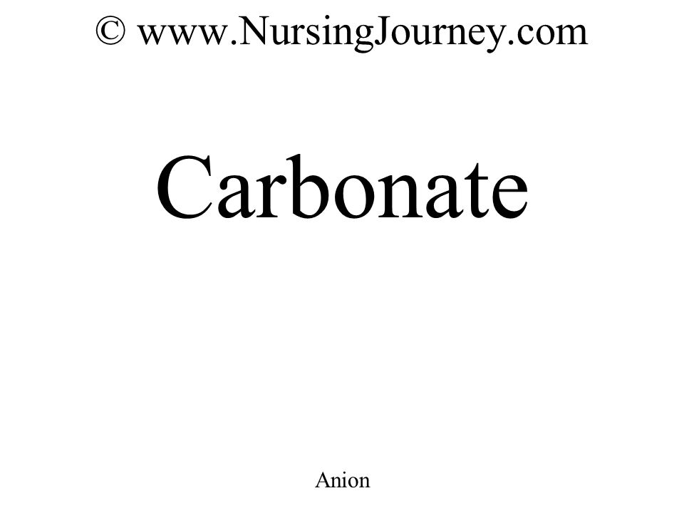 © www.NursingJourney.com Carbonate Anion