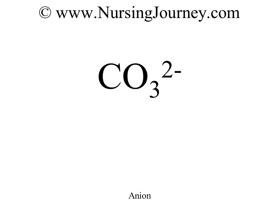 © www.NursingJourney.com CO 3 2- Anion