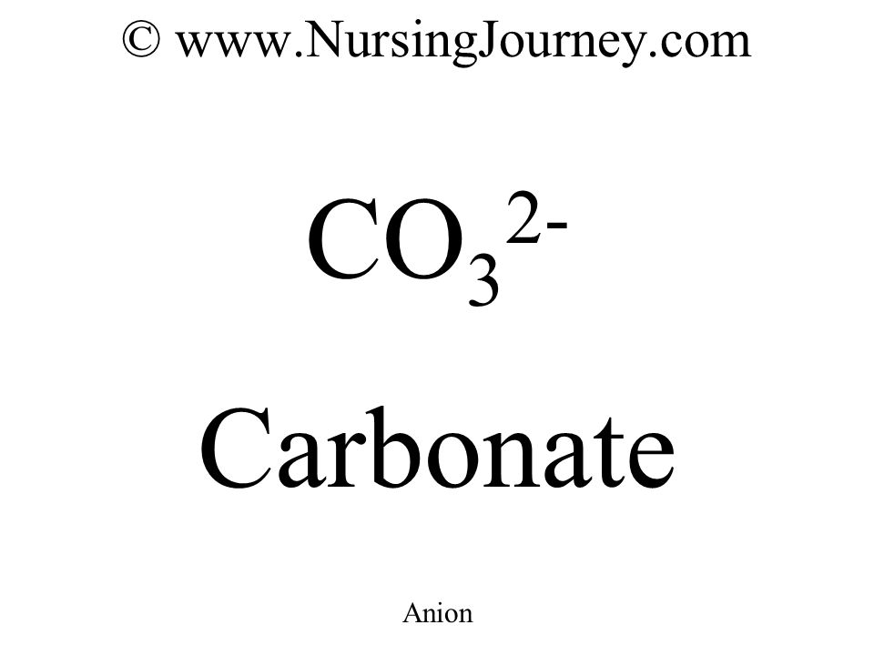 © www.NursingJourney.com CO 3 2- Carbonate Anion