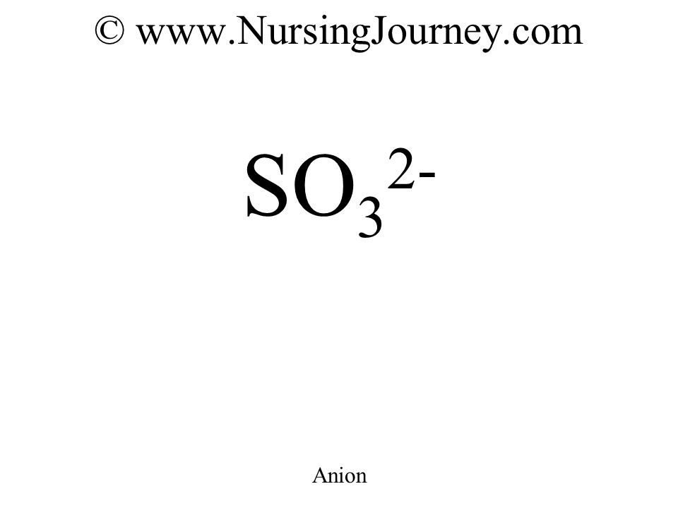 © www.NursingJourney.com SO 3 2- Anion