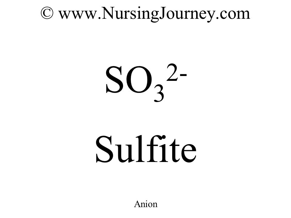 © www.NursingJourney.com SO 3 2- Sulfite Anion