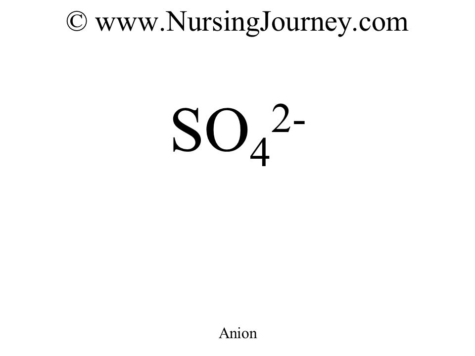 © www.NursingJourney.com SO 4 2- Anion