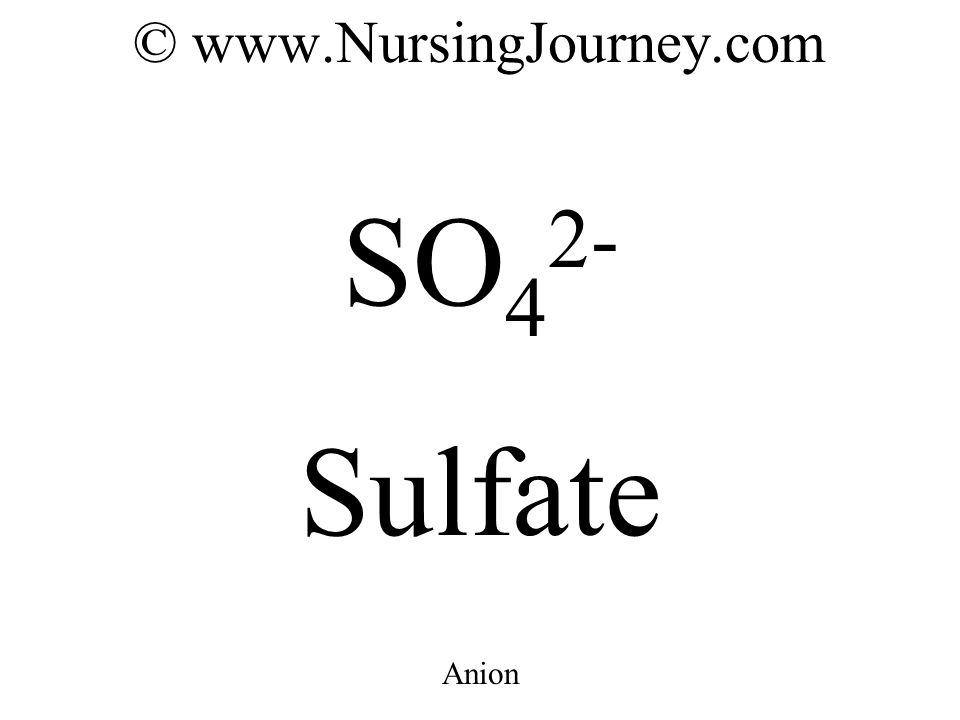 © www.NursingJourney.com SO 4 2- Sulfate Anion