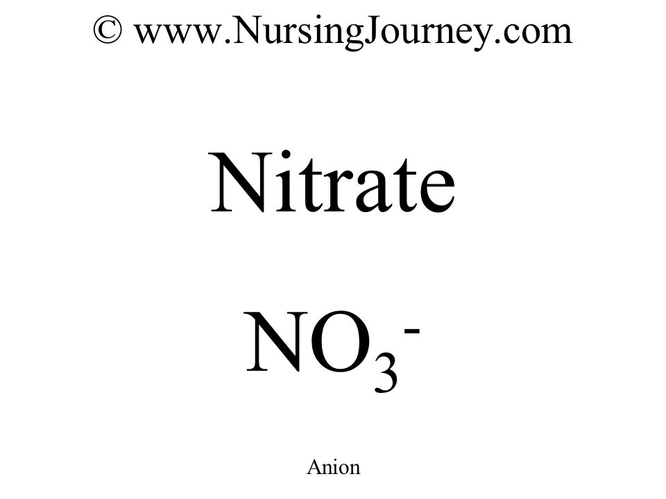 © www.NursingJourney.com Nitrate NO 3 - Anion