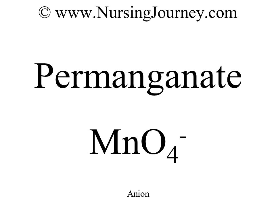 © www.NursingJourney.com Permanganate MnO 4 - Anion