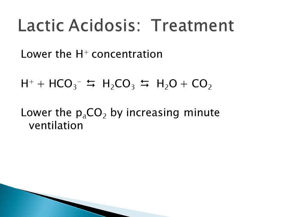 Lower the H + concentration H + + HCO 3 -  H 2 CO 3  H 2 O + CO 2 Lower the p a CO 2 by increasing minute ventilation