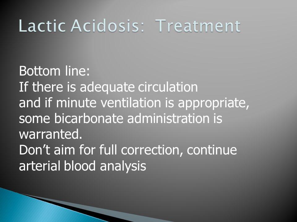 With hemodynamic instability: Severe acute bleed Sepsis Trauma Increase minute ventilation Analyze arterial blood Judicious intravenous NaHCO 3 -