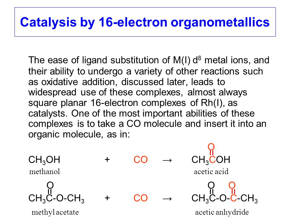 Catalysis by 16-electron organometallics The ease of ligand substitution of M(I) d 8 metal ions, and their ability to undergo a variety of other react
