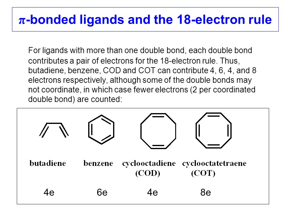 For ligands with more than one double bond, each double bond contributes a pair of electrons for the 18-electron rule. Thus, butadiene, benzene, COD a