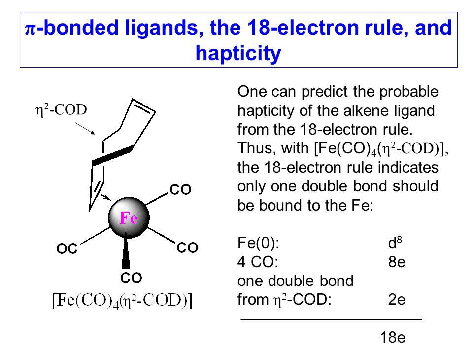 π -bonded ligands, the 18-electron rule, and hapticity One can predict the probable hapticity of the alkene ligand from the 18-electron rule. Thus, wi