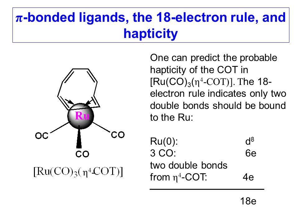 η4-η4- π -bonded ligands, the 18-electron rule, and hapticity One can predict the probable hapticity of the COT in [Ru(CO) 3 ( η 4 -COT)]. T he 18- el