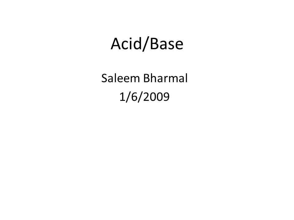 Acid/Base Saleem Bharmal 1/6/2009