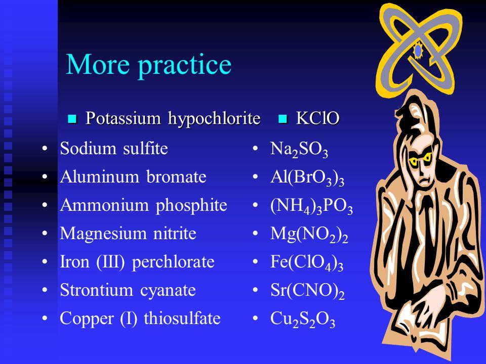 Quick practice Sodium bromide Sodium bromide NaBr Calcium oxideCaO Aluminum nitrateAl(NO 3 ) 3 Ammonium phosphate(NH 4 ) 3 PO 4 Barium hydroxideBa(OH) 2 Copper (I) sulfideCu 2 S Copper (II) sulfateCuSO 4 Iron (III) dichromateFe 2 (Cr 2 O 7 ) 3