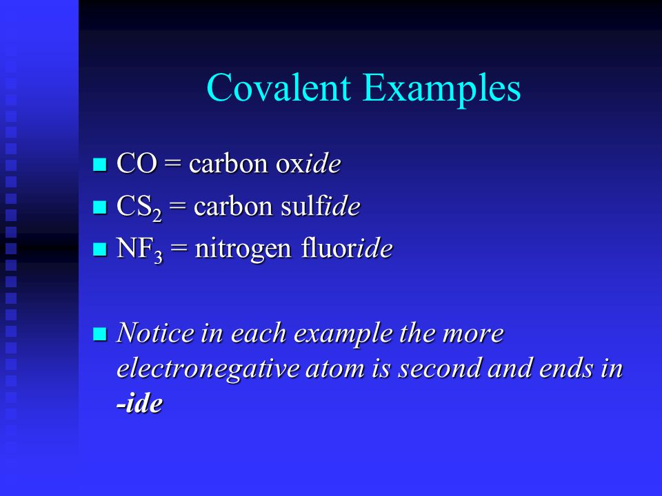 Covalent Compounds Comprised of two or more non-metals covalently bonded Comprised of two or more non-metals covalently bonded Start with less electro