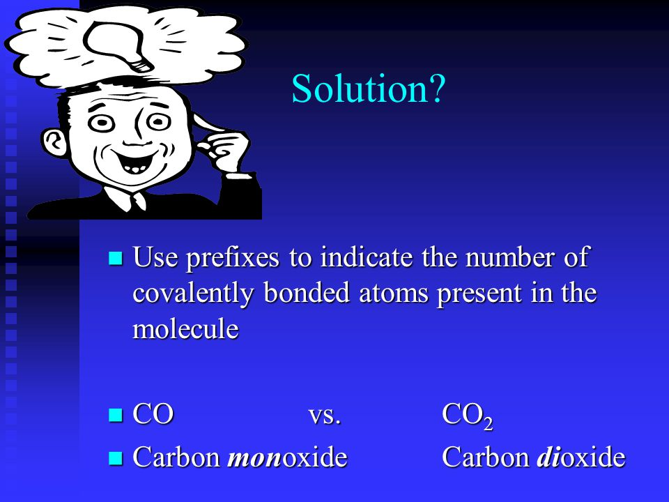 Problem Covalent compounds can combine in multiple proportions- that is there can be more than one ratio of atoms in a compound Covalent compounds can combine in multiple proportions- that is there can be more than one ratio of atoms in a compound COvs.