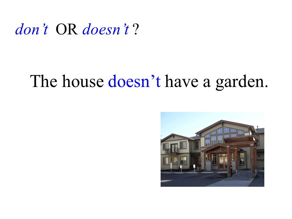 don't OR doesn't The house doesn't have a garden.