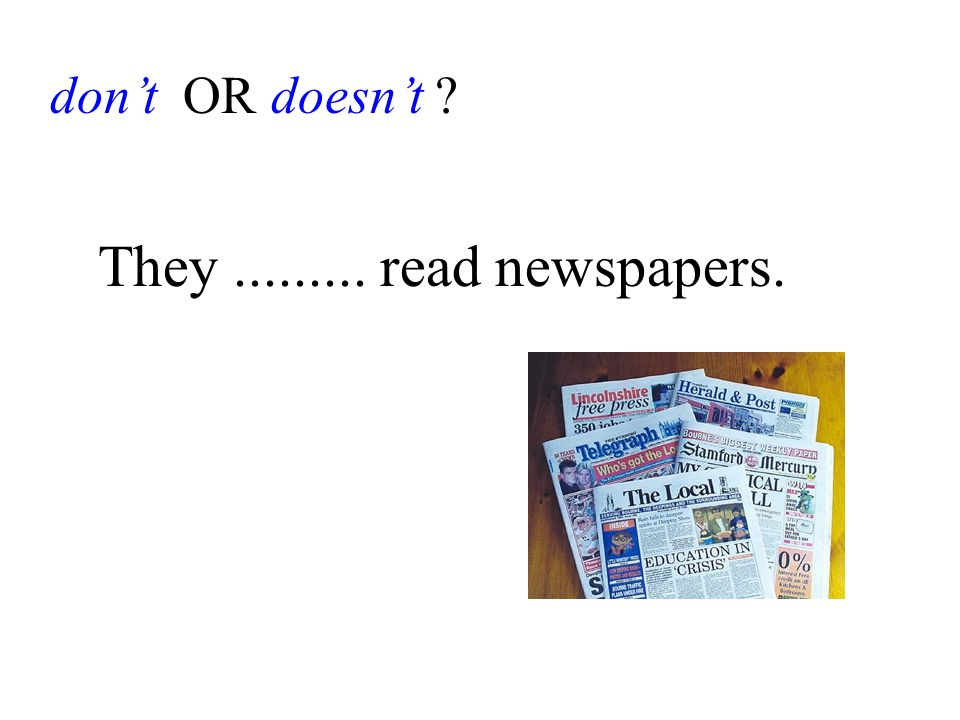don't OR doesn't They......... read newspapers.