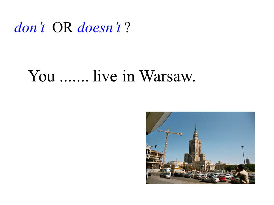 don't OR doesn't You....... live in Warsaw.