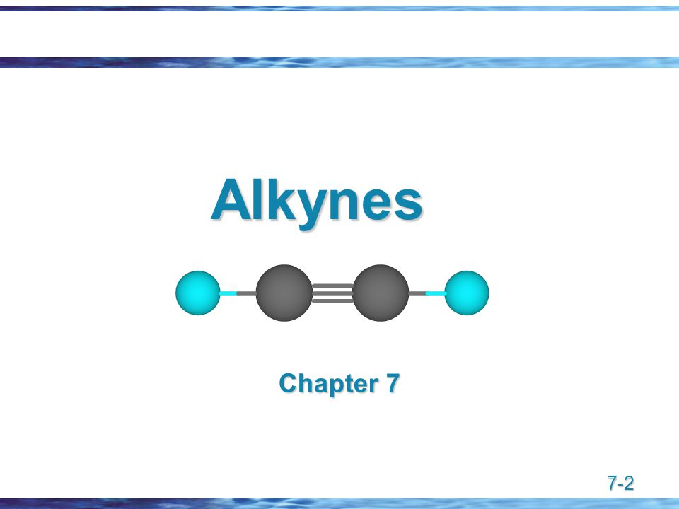 7-2 Alkynes Chapter 7