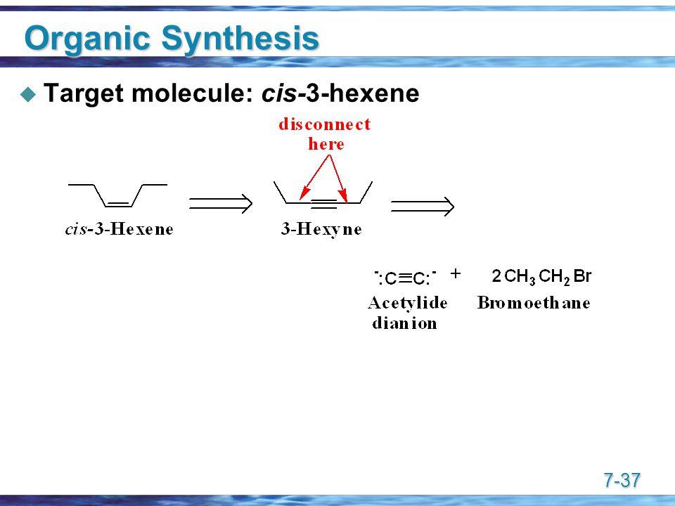 7-37 Organic Synthesis  Target molecule: cis-3-hexene