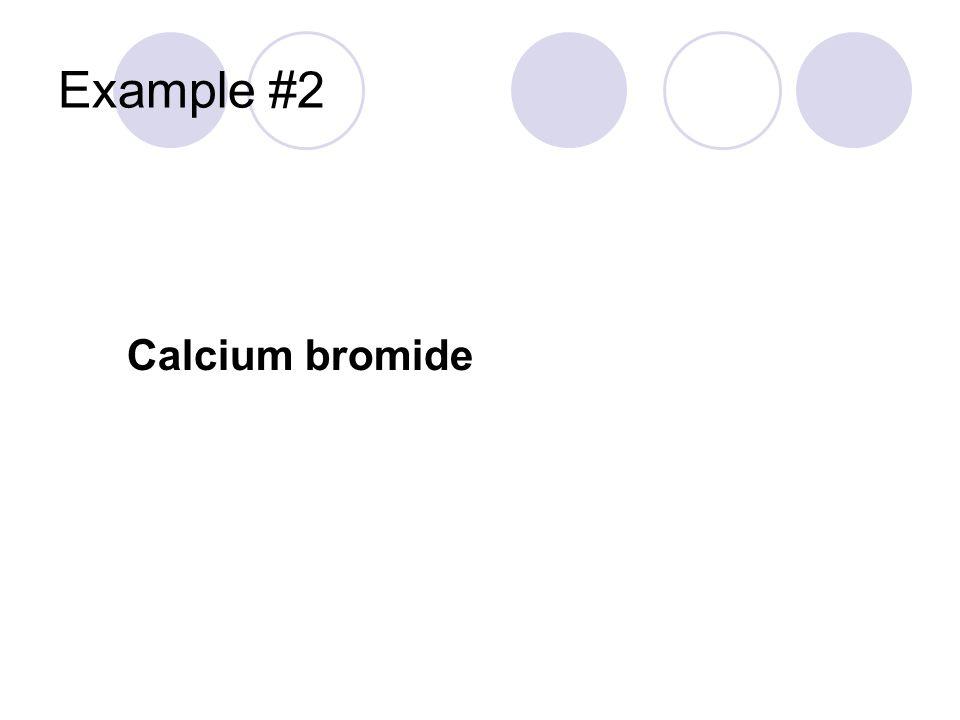 Example #2 Calcium bromide